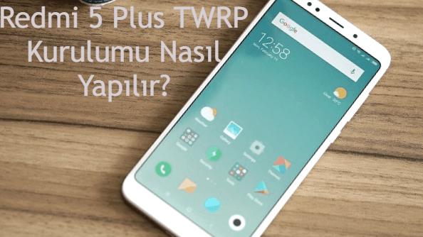 Redmi 5 Plus TWRP Kurulumu