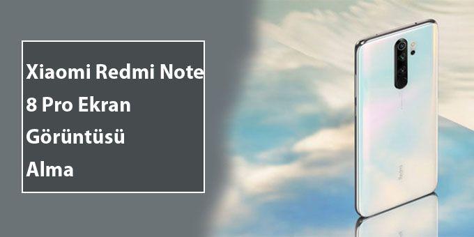 Redmi Note 8 Pro Ekran Görüntüsü Alma
