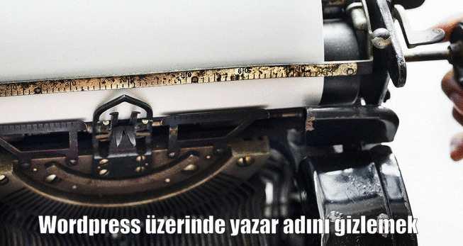 Wordpress Yazar Adını Gizlemek